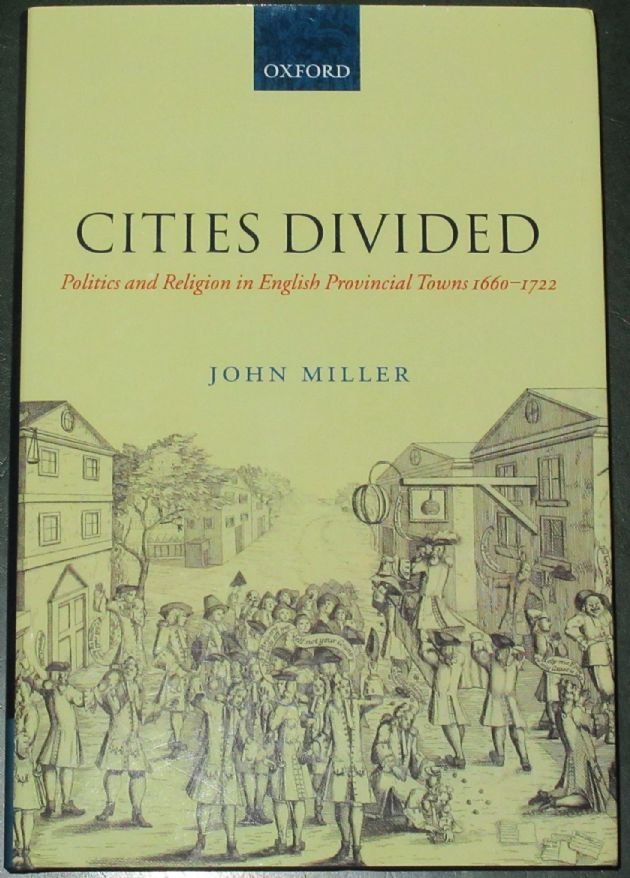 Cities Divided - Politics and Religion in English Provincial Towns 1660-1722, by John Miller